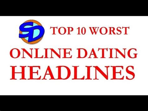 Top 10 Free Dating by Top 10 Worst Ideas For Dating Headlines