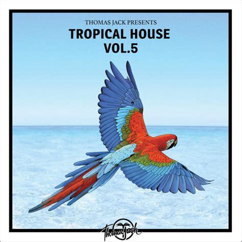 thomas jack tropical house thomas jack presents tropical house vol 5 by thomas jack listen to music