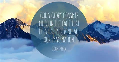 gods glory consists    fact    happy  imagination