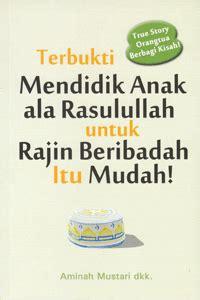 Cerdas Ala Rasulullah terbukti mendidik anak ala rasulullah untuk rajin beribadah itu mudah toko buku