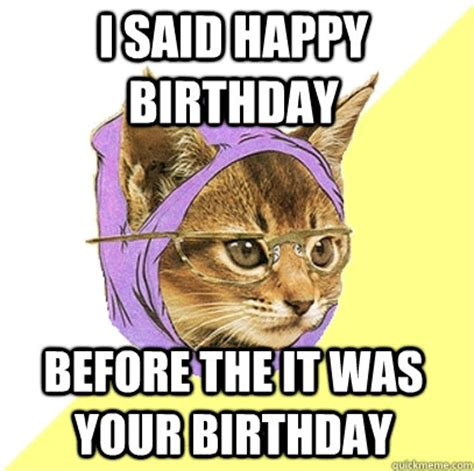 Day After Birthday Meme - i said happy birthday before cat meme cat planet cat