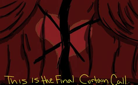 the last curtain call the final curtain call by imousenano on deviantart