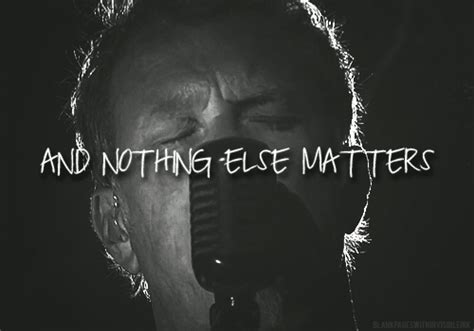 and nothing else matters nothing matters quotes like success
