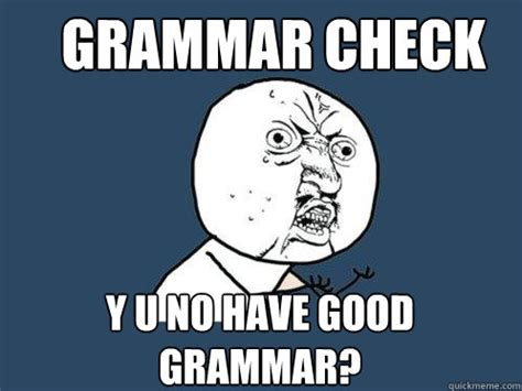 Check Meme - grammar check y u no have good grammar y u no quickmeme