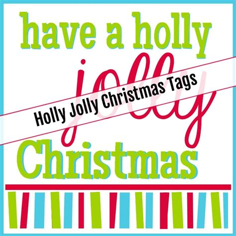 holly jolly christmas printable tags holly jolly christmas tags written reality