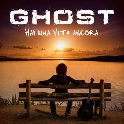 ancora testo ghost hai una vita ancora testo e audio ft ornella