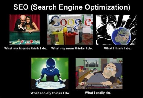 Meme Search Engine - what my friends think i do seo search engine optimization what my friends think i do