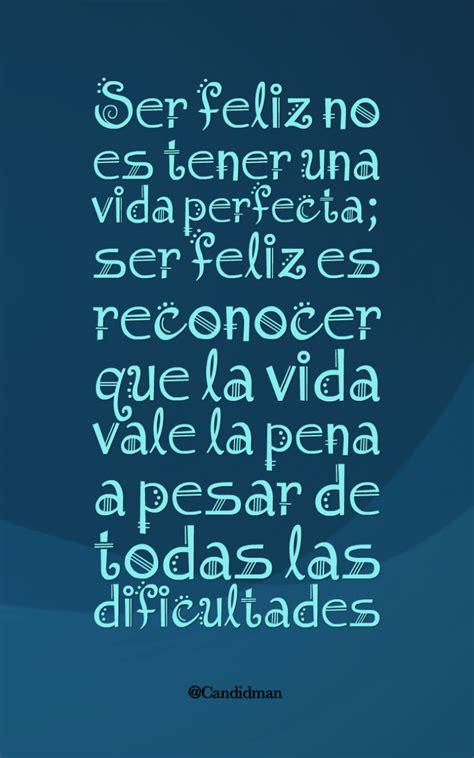 ser feliz no es 8427043546 ser feliz no es tener una vida perfecta ser feliz es reconocer que la vida vale la pena a pesar