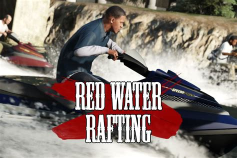 how to blow up the boat in gta 3 gta v red water rafting youtube