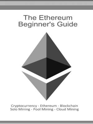 ethereum an essential beginner s guide to ethereum investing mining and smart contracts books the ethereum beginners guide by daniel boger 183 overdrive