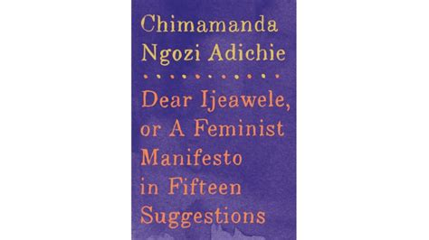 dear ijeawele or a feminism continues to evolve as it adds new chapters to its story toronto star