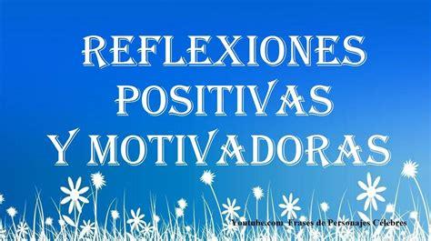 imagenes y reflecciones positivas reflexiones positivas y motivadoras frases de superaci 243 n