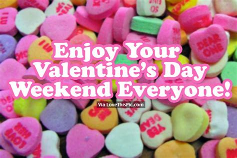 valentines day weekend enjoy your s day weekend everyone pictures