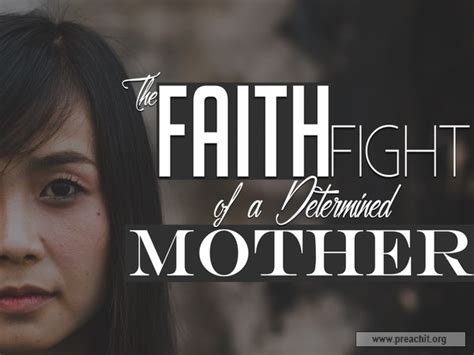 mothers day sermons sermon by title the faith fight of a determined