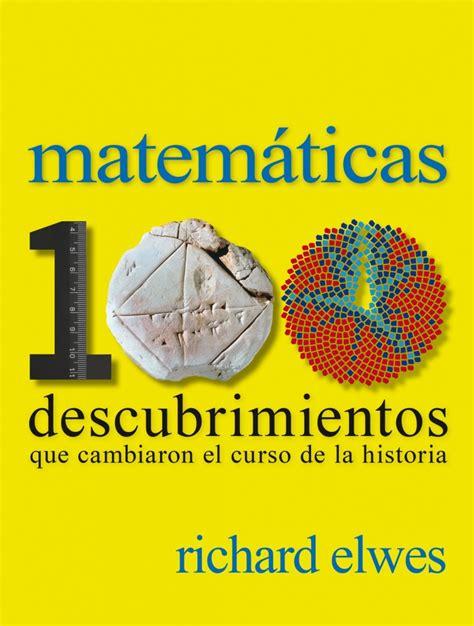libro hb historia batxillerat aula matem 225 ticas 100 descubrimientos que cambiaron el curso de la historia libro