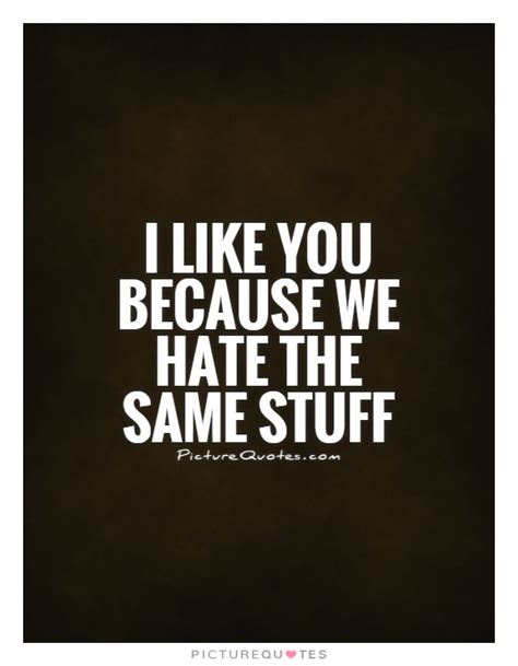 I Like You Quotes I Like You Because Quotes Quotesgram