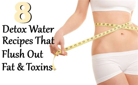 How To Make Detox Watwr To Flush Out by 8 Detox Water Recipes That Flush Out And Toxins