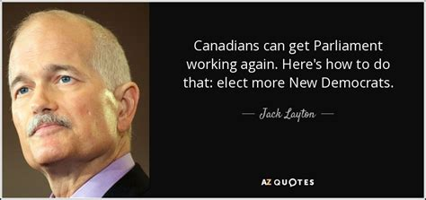 More New Are Working by Layton Quote Canadians Can Get Parliament Working