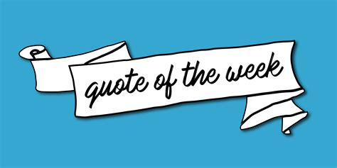the week of the week quote of the week holliday flowers events