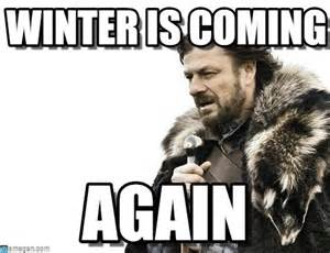 Winter Is Coming Meme - winter is coming brace yourselves x is coming meme on