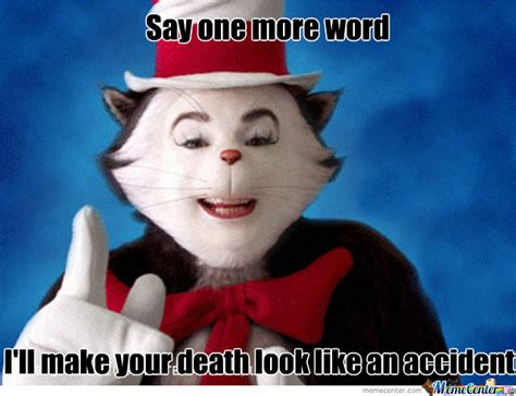 Cat In The Hat Meme - cat in the hat is tired of your shit by demonman101