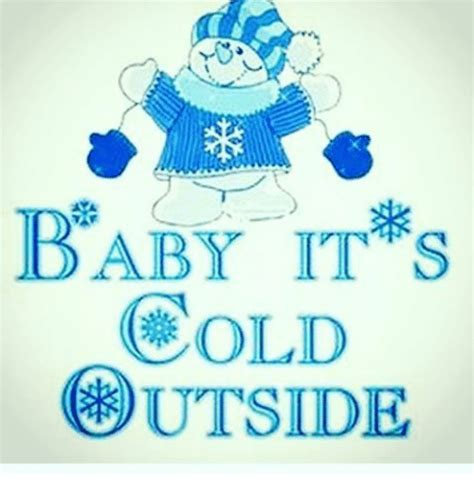 Baby Its Outside by Baby It Cold Outside Baby It S Cold Outside Meme On Me Me