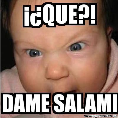Salami Meme - meme bebe furioso 161 191 que dame salami 2840904