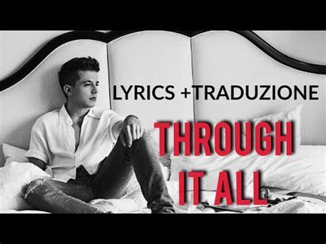 charlie puth through it all charlie puth through it all lyrics testo traduzione
