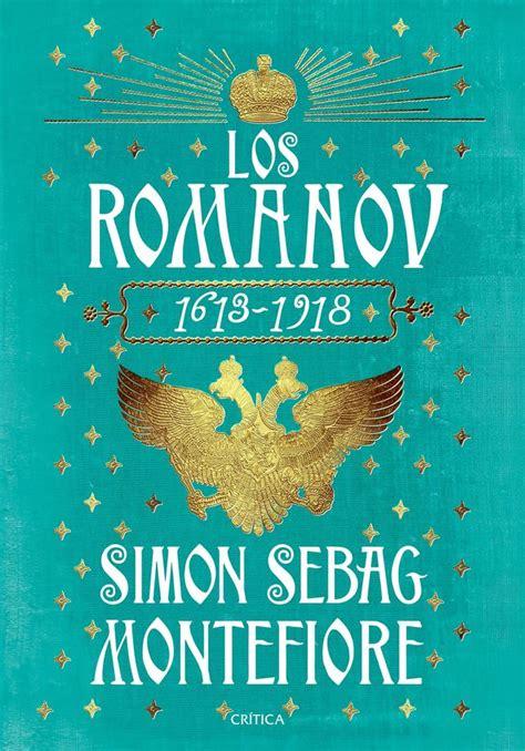 entrevista con simon sebag montefiore por los romanov 1613 1918 libertad digital quot solo un zar fue derrocado por el pueblo al resto los