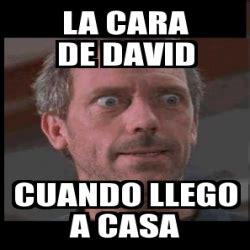 Memes De David - meme personalizado la cara de david cuando llego a casa