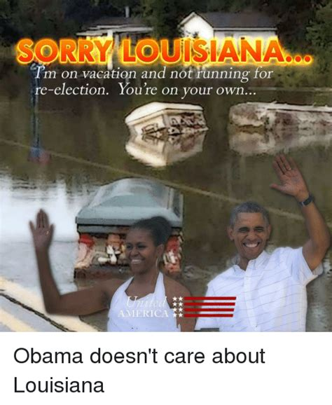 Louisiana Meme - m on vacation and not running for re election you re on