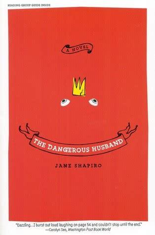 dangerous a novel the dangerous husband a novel by shapiro reviews