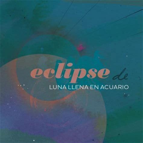luna llena agosto 2016 y eclipse eclipse de luna llena en acuario