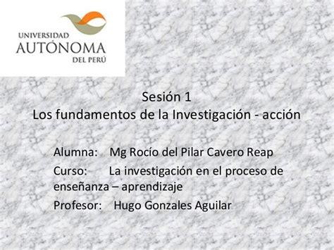 los fundamentos de la sesi 243 n 1 los fundamentos de la investigacion accion