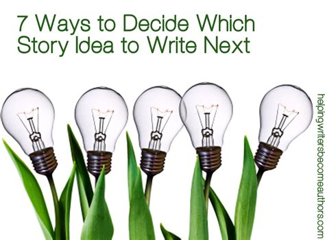7 Ways To Become A Better Writer by K M Weiland S 7 Ways To Decide Which Story Idea