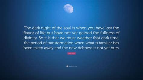 ram dass quote  dark night   soul     lost  flavor  life