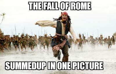 Rome Memes - meme creator the fall of rome summedup in one picture