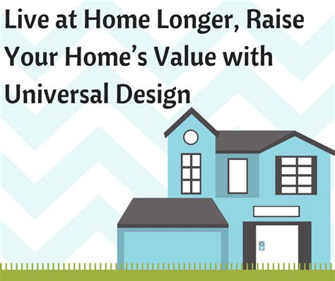 live at home longer raise your home s value with