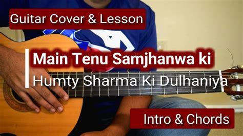 main hati guitar tutorial main tenu samjhanwa ki humpty sharma ki dulhaniya intro