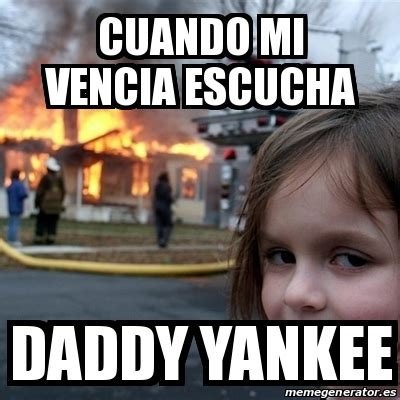 Disaster Girl Meme Generator - meme disaster girl cuando mi vencia escucha daddy yankee