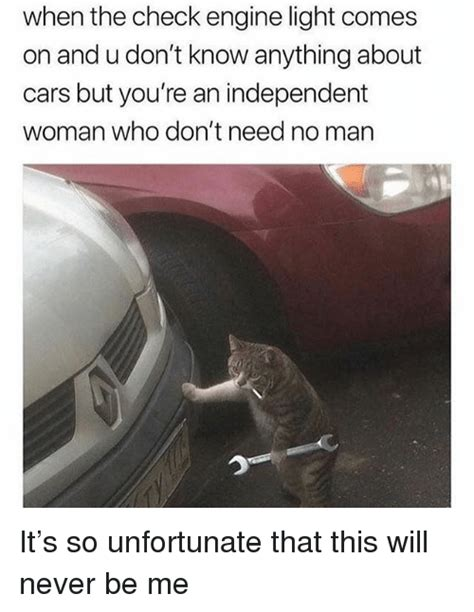 check engine light comes on 25 best memes about independent woman independent woman
