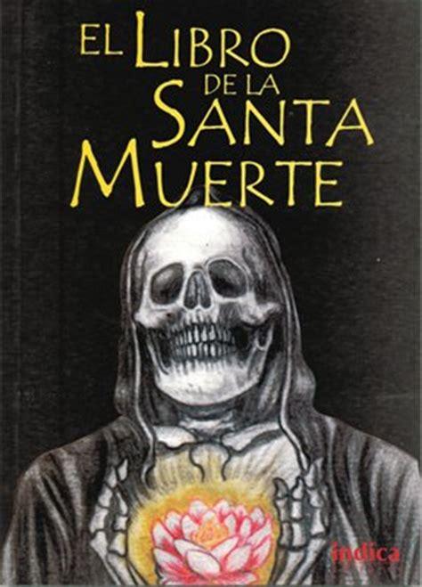 el libro de la santa muerte rituales para el dinero el amor y la salud holy death in spanish