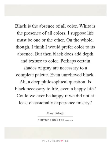 black is the absence of color black is the absence of all color white is the presence