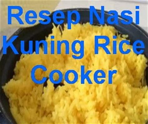 cara membuat nasi uduk kuning dengan rice cooker resep nasi kuning rice cooker praktis info resep