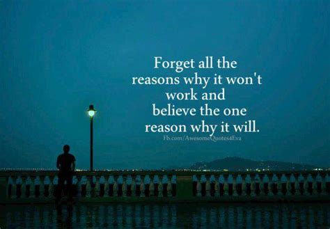 believe one forget all the reasons why it won t work and believe the