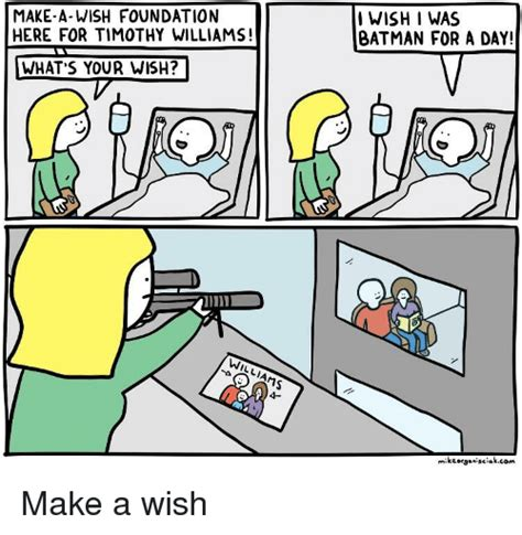 Make A Meme Comic - make a wish foundation here for timothy williams iwish i