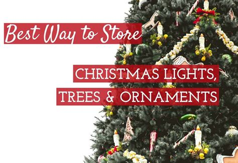 best way to store christmas lights trees and ornaments