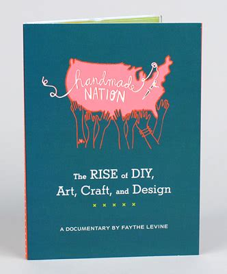 handmade nation the rise of diy craft and design how to d i y