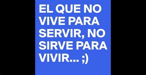 el jess que no el que no vive para servir no sirve para vivir post by mikevazquez on boldomatic