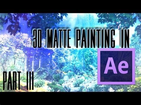 tutorial: 3d matte painting in after effects (part 3 of 3